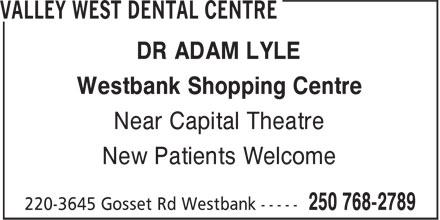 Valley West Dental Centre (250-768-2789) - Annonce illustrée======= - DR ADAM LYLE Westbank Shopping Centre Near Capital Theatre New Patients Welcome