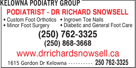 Kelowna Podiatry Group (250-762-3325) - Annonce illustrée======= - PODIATRIST - DR RICHARD SNOWSELL • Ingrown Toe Nails • Custom Foot Orthotics • Diabetic and General Foot Care • Minor Foot Surgery (250) 762-3325 (250) 868-3668 www.drrichardsnowsell.ca