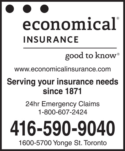 Economical Insurance (416-590-9040) - Display Ad - www.economicalinsurance.com Serving your insurance needs since 1871 24hr Emergency Claims 1-800-607-2424 416-590-9040 1600-5700 Yonge St. Toronto
