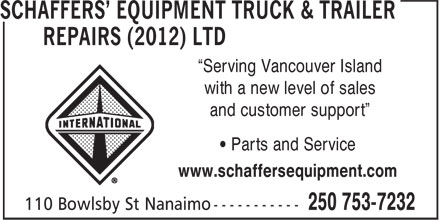 """Schaffers' Equipment Truck & Trailer Repairs (2012) Ltd (250-753-7232) - Display Ad - and customer support"""" • Parts and Service www.schaffersequipment.com """"Serving Vancouver Island with a new level of sales"""