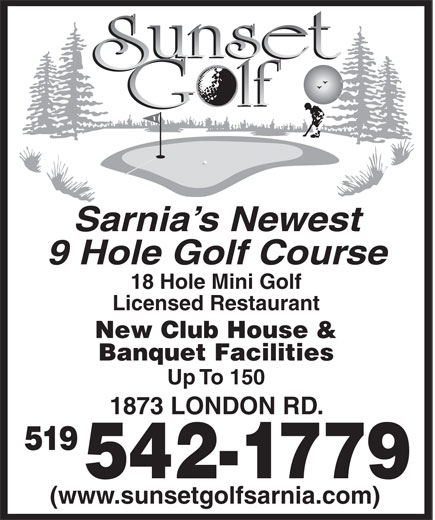 Sunset Golf (519-542-1779) - Display Ad - Sarnia s Newest 18 Hole Mini Golf Licensed Restaurant New Club House & Banquet Facilities Up To 150 1873 LONDON RD. 519 542-1779 (www.sunsetgolfsarnia.com) 9 Hole Golf Course