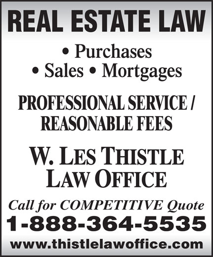 Thistle Law Office (1-888-364-5535) - Annonce illustrée======= - REASONABLE FEES Call for COMPETITIVE Quote www.thistlelawoffice.com REAL ESTATE LAW Purchases Sales   Mortgages PROFESSIONAL SERVICE /