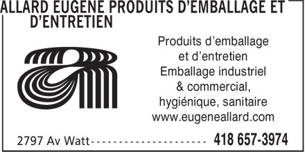 Allard Eugène Produits d'Emballage et d'Entretien (418-657-3974) - Annonce illustrée======= - Produits d'emballage et d'entretien Emballage industriel & commercial, hygiénique, sanitaire www.eugeneallard.com