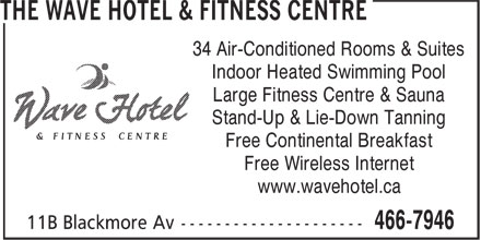 The Wave Hotel & Fitness Centre (709-466-7946) - Display Ad - 34 Air-Conditioned Rooms & Suites Indoor Heated Swimming Pool Large Fitness Centre & Sauna Stand-Up & Lie-Down Tanning Free Continental Breakfast Free Wireless Internet www.wavehotel.ca