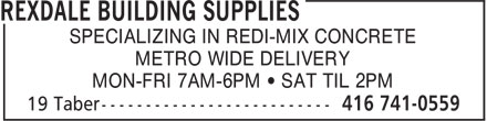 Rexdale Building Supplies (416-741-0559) - Display Ad - SPECIALIZING IN REDI-MIX CONCRETE METRO WIDE DELIVERY MON-FRI 7AM-6PM • SAT TIL 2PM