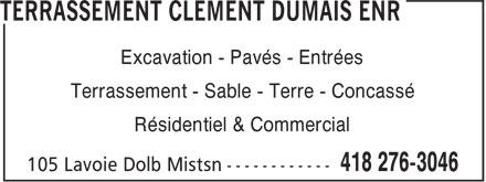 Terrassement Clément Dumais Enr (418-276-3046) - Annonce illustrée======= - Excavation - Pavés - Entrées Terrassement - Sable - Terre - Concassé Résidentiel & Commercial Excavation - Pavés - Entrées Terrassement - Sable - Terre - Concassé Résidentiel & Commercial
