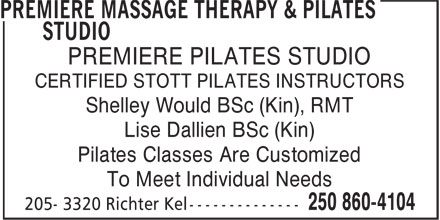 Premiere Massage Therapy & Pilates Studio (250-860-4104) - Annonce illustrée======= - CERTIFIED STOTT PILATES INSTRUCTORS Shelley Would BSc (Kin), RMT Lise Dallien BSc (Kin) Pilates Classes Are Customized To Meet Individual Needs PREMIERE PILATES STUDIO