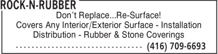 Rock-N-Rubber (416-709-6693) - Display Ad - Don't Replace...Re-Surface! Don't Replace...Re-Surface! Covers Any Interior/Exterior Surface - Installation Distribution - Rubber & Stone Coverings Covers Any Interior/Exterior Surface - Installation Distribution - Rubber & Stone Coverings