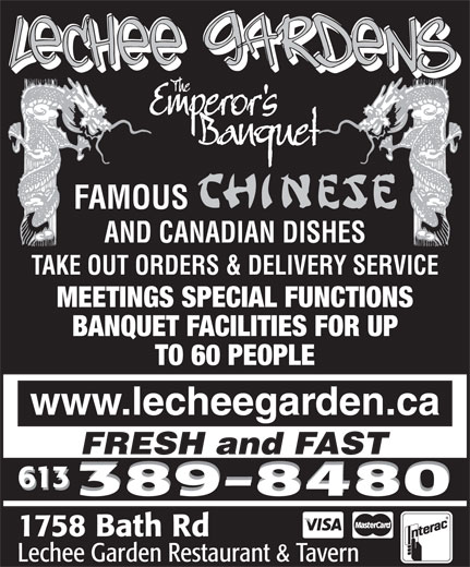 Lechee Garden Restaurant & Tavern (613-389-8480) - Display Ad - FAMOUS AND CANADIAN DISHES TAKE OUT ORDERS & DELIVERY SERVICE MEETINGS SPECIAL FUNCTIONS BANQUET FACILITIES FOR UP TO 60 PEOPLE www.lecheegarden.ca FRESH and FAST 613 389-8480 1758 Bath Rd Lechee Garden Restaurant & Tavern