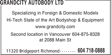 Grandcity Autobody Ltd (604-718-0888) - Annonce illustrée======= - Hi-Tech State of the Art Bodyshop & Equipment www.grandcity.com Second location in Vancouver 604-875-8328 at 2088 Main St Specializing in Foreign & Domestic Models