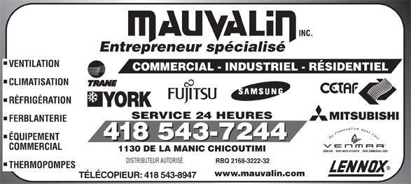 Mauvalin Inc (418-543-7244) - Annonce illustrée======= - Entrepreneur spécialisé VENTILATION COMMERCIAL - INDUSTRIEL - RÉSIDENTIEL CLIMATISATION RÉFRIGÉRATION SERVICE 24 HEURES FERBLANTERIE 418 ÉQUIPEMENT 418 COMMERCIAL 1130 DE LA MANIC CHICOUTIMI DISTRIBUTEUR AUTORISÉ RBQ 2168-3222-32 THERMOPOMPES www.mauvalin.com TÉLÉCOPIEUR: 418 543-8947