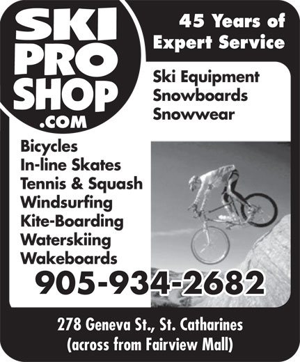 Ski Pro Shop (905-934-2682) - Display Ad - 45 Years of Expert Service Ski Equipment Snowboards Snowwear In-line Skates Tennis & Squash Windsurfing Kite-Boarding Waterskiing Wakeboards 905-934-2682 278 Geneva St., St. Catharines (across from Fairview Mall) Bicycles