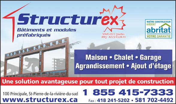 Structurex (418-248-3999) - Annonce illustrée======= - www.structurex.ca Fax : 418 241-5202 581 702-4492 Bâtiments et modules 9068-4911 Québec préfabriqués RBQ : 8223-9328-10 Maison   Chalet   Garage Agrandissement   Ajout d étage Une solution avantageuse pour tout projet de construction 100 Principale, St-Pierre-de-la-rivière-du-sud 1 855 415-7333