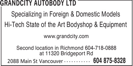 Grandcity Autobody Ltd (604-875-8328) - Display Ad - Specializing in Foreign & Domestic Models Hi-Tech State of the Art Bodyshop & Equipment www.grandcity.com Second location in Richmond 604-718-0888 at 11320 Bridgeport Rd Specializing in Foreign & Domestic Models Hi-Tech State of the Art Bodyshop & Equipment www.grandcity.com Second location in Richmond 604-718-0888 at 11320 Bridgeport Rd