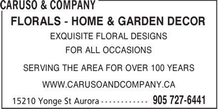 Caruso & Company (905-727-6441) - Display Ad - FLORALS - HOME & GARDEN DECOR EXQUISITE FLORAL DESIGNS FOR ALL OCCASIONS SERVING THE AREA FOR OVER 100 YEARS WWW.CARUSOANDCOMPANY.CA