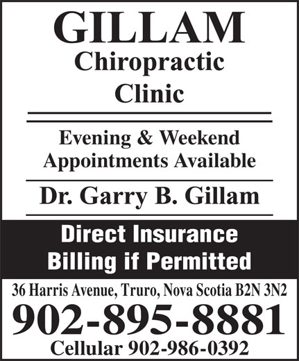 Gillam Chiropractic Clinic (902-895-8881) - Display Ad - Evening & Weekend Appointments Available Direct Insurance Billing if Permitted 36 Harris Avenue, Truro, Nova Scotia B2N 3N2 902-895-8881 Cellular 902-986-0392