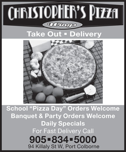 Christopher's Pizza (905-834-5000) - Display Ad - Take Out  Delivery School  Pizza Day  Orders Welcome Banquet & Party Orders Welcome Daily Specials For Fast Delivery Call 9058345000 94 Killaly St W, Port Colborne