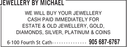 Jewellery By Michael (905-687-6767) - Display Ad - WE WILL BUY YOUR JEWELLERY CASH PAID IMMEDIATELY FOR ESTATE & OLD JEWELLERY, GOLD, DIAMONDS, SILVER, PLATINUM & COINS