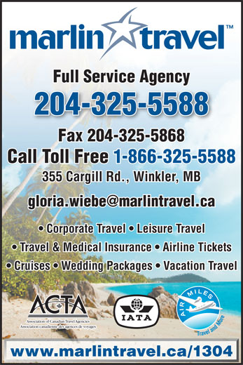 Marlin Travel (204-325-5588) - Annonce illustrée======= - Full Service Agency 204-325-5588 Fax 204-325-5868 Call Toll Free 1-866-325-5588 355 Cargill Rd., Winkler, MB Corporate Travel   Leisure Travel Travel & Medical Insurance   Airline Tickets Cruises   Wedding Packages   Vacation Travel Association of Canadian Travel Agencies Association canadienne des agences de voyages www.marlintravel.ca/1304