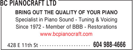 BC Pianocraft Ltd (604-988-4666) - Annonce illustrée======= - BRING OUT THE QUALITY OF YOUR PIANO Specialist in Piano Sound - Tuning & Voicing Since 1972 - Member of BBB - Restorations www.bcpianocraft.com