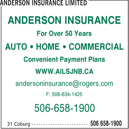 Anderson Insurance Limited (506-658-1900) - Annonce illustrée======= - For Over 50 Years ANDERSON INSURANCE AUTO • HOME • COMMERCIAL Convenient Payment Plans WWW.AILSJNB.CA F: 506-634-1425 506-658-1900
