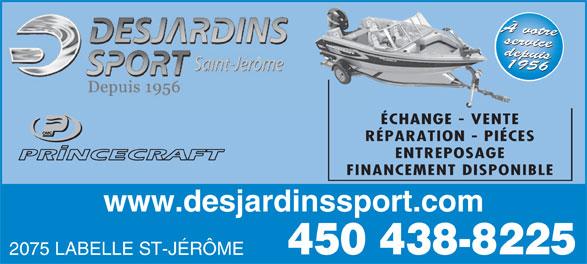 Desjardins Sport (450-438-8225) - Display Ad - ÉCHANGE - VENTE RÉPARATION - PIÉCES ENTREPOSAGE FINANCEMENT DISPONIBLE www.desjardinssport.com 450 438-8225 2075 LABELLE ST-JÉRÔME