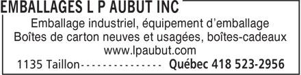 Emballages L P Aubut Inc (418-523-2956) - Annonce illustrée======= - Emballage industriel, équipement d'emballage Boîtes de carton neuves et usagées, boîtes-cadeaux www.lpaubut.com