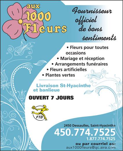 Aux 1000 Fleurs (450-774-7525) - Annonce illustrée======= - Fournisseur officiel de bons sentiments Fleurs pour toutes occasions Mariage et réception Arrangements funéraires Fleurs artificielles Plantes vertes Livraison St-Hyacinthe et banlieue OUVERT 7 JOURS 2450 Dessaulles, Saint-Hyacinthehe 450.774.7525 1.877.774.7525 ou par courriel au:au: