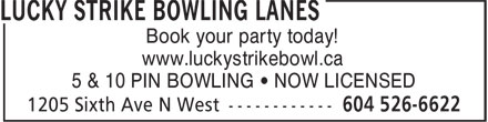 Lucky Strike Bowling Lanes (604-526-6622) - Display Ad - Book your party today! www.luckystrikebowl.ca 5 & 10 PIN BOWLING • NOW LICENSED