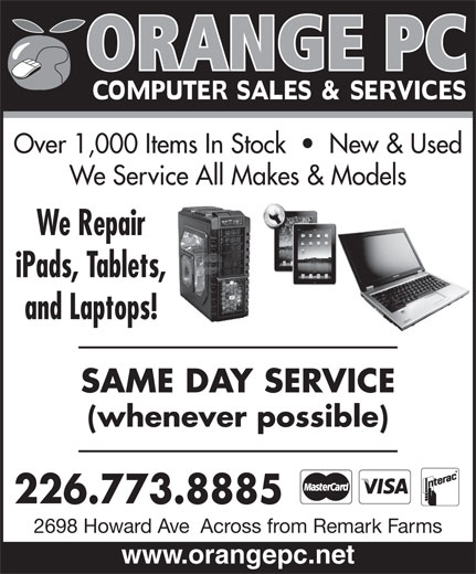 Orange Pc (519-969-0666) - Display Ad - We Repair iPads, Tablets, and Laptops! SAME DAY SERVICE (whenever possible) 226.773.8885 2698 Howard Ave  Across from Remark Farms www.orangepc.net Over 1,000 Items In Stock     New & Used We Service All Makes & Models
