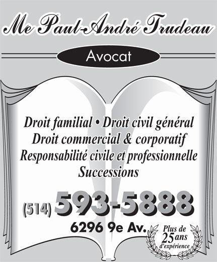 Trudeau Paul-André (514-593-5888) - Annonce illustrée======= - Avocat Droit familial   Droit civil général Droit commercial & corporatif Responsabilité civile et professionnelle Successions 6296 9e Av.