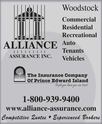 Alliance Assurance Inc (506-473-9401) - Annonce illustrée======= - Woodstock Commercial Residential Recreational Auto ALLIANCE Tenants ASSURANCE INC. Vehicles 1-800-939-9400 www.alliance-assurance.com Competitive Quotes   Experienced Brokers