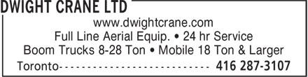 Dwight Crane Rentals Ltd (416-287-3107) - Annonce illustrée======= - Full Line Aerial Equip. • 24 hr Service Boom Trucks 8-28 Ton • Mobile 18 Ton & Larger www.dwightcrane.com