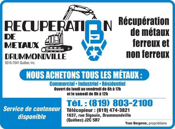 Récupération De Métaux BV (819-474-3820) - Annonce illustrée======= - (819) 803-2100 Service de conteneur Télécopieur : (819) 474-3821 1637, rue Sigouin, Drummondville disponible (Québec) J2C 5R7 Yvan Bergeron, propriétaire 9016-7941 Québec Inc.