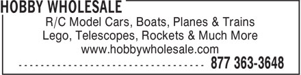Hobby Wholesale (1-877-775-8079) - Display Ad - R/C Model Cars, Boats, Planes & Trains Lego, Telescopes, Rockets & Much More www.hobbywholesale.com