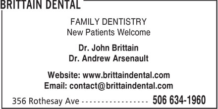 Dr Andrew  Arsenault (506-634-1960) - Display Ad - FAMILY DENTISTRY New Patients Welcome Dr. John Brittain Dr. Andrew Arsenault Website: www.brittaindental.com