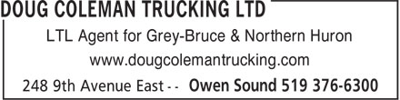 Doug Coleman Trucking Ltd (519-376-6300) - Display Ad - LTL Agent for Grey-Bruce & Northern Huron www.dougcolemantrucking.com