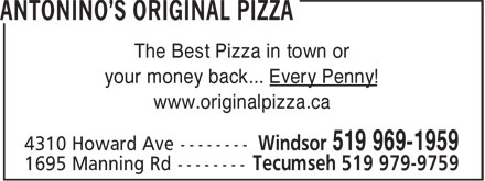 Antonino's Original Pizza (519-969-1959) - Annonce illustrée======= - The Best Pizza in town or your money back... Every Penny! www.originalpizza.ca