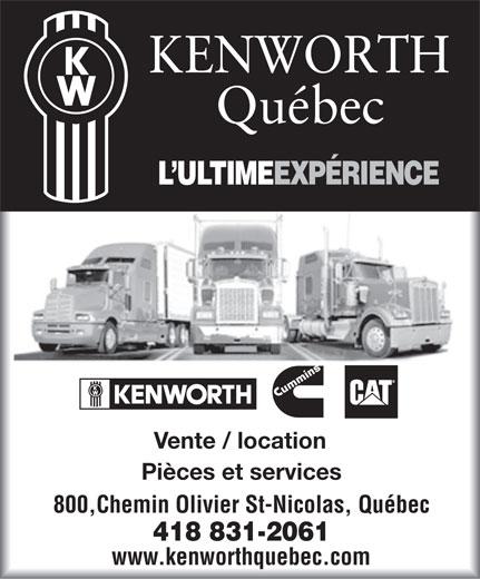 Kenworth Quebec (418-831-2061) - Display Ad - KENWORTH Québec L ULTIMEEXPÉRIENCE Vente / location Piè sces et service 800,Chemin Olivier St-Nicolas, Québec 418 831-2061 qwww.kenworthuebec.com