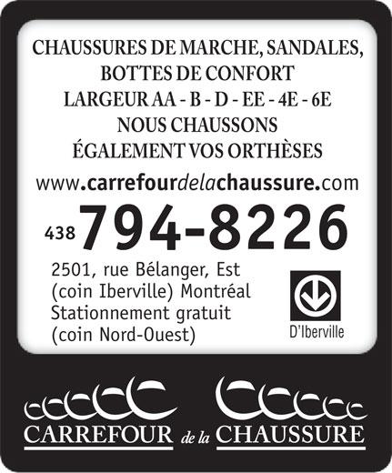 Carrefour de la Chaussure (514-374-7774) - Annonce illustrée======= - CHAUSSURES DE MARCHE, SANDALES, BOTTES DE CONFORT LARGEUR AA - B - D - EE - 4E - 6E NOUS CHAUSSONS ÉGALEMENT VOS ORTHÈSES www .carrefour dela chaussure. comwww .carrefour dela chaussure. com www .carrefour dela chaussure. com 514438 374-7774794-8226 2501, rue Bélanger, Est (coin Iberville) Montréal Stationnement gratuit D Iberville (coin Nord-Ouest)