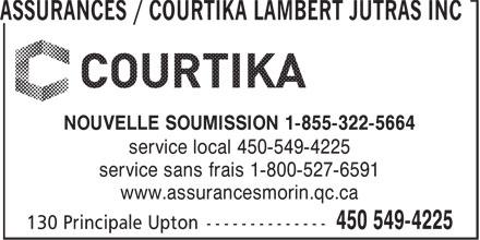 Courtika / Assurances Morin & Associés Inc (450-549-4225) - Annonce illustrée======= - ASSURANCES / COURTIKA LAMBERT JUTRAS INC NOUVELLE SOUMISSION 1-855-322-5664 service local 450-549-4225 service sans frais 1-800-527-6591 www.assurancesmorin.qc.ca