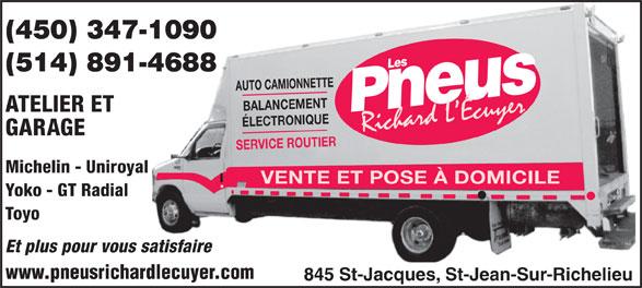 Les Pneus Richard L'Ecuyer (450-347-1090) - Display Ad - 845 St-Jacques, St-Jean-Sur-Richelieu (450) 347-1090 (514) 891-4688 AUTO CAMIONNETTE s Le BALANCEMENT ATELIER ET Pneu ÉLECTRONIQUE GARAGE SERVICE ROUTIER Michelin - Uniroyal VENTE ET POSE À DOMICILE Yoko - GT Radial Toyo Et plus pour vous satisfaire www.pneusrichardlecuyer.com
