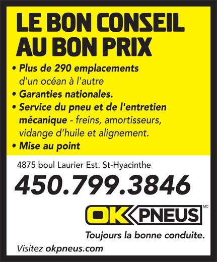 OK Tire (450-799-3846) - Display Ad - Mise au point Plus de 290 emplacements d'un océan à l'autre Garanties nationales. Service du pneu et de l'entretien mécanique - freins, amortisseurs, vidange d huile et alignement. 4875 boul Laurier Est. St-Hyacinthe 450.799.3846