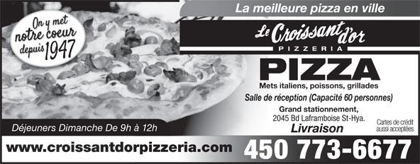 Au Croissant D'Or (450-773-6677) - Display Ad - La meilleure pizza en ville PIZZERI PIZZA Mets italiens, poissons, grillades Grand stationnement, 2045 Bd Laframboise St-Hya. Cartes de crédit Déjeuners Dimanche De 9h à 12h aussi acceptées Livraison www.croissantdorpizzeria.com 450 773-6677 Salle de réception (Capacité 60 personnes)