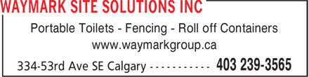 Waymark Site Solutions Inc (403-239-3565) - Display Ad - Portable Toilets - Fencing - Roll off Containers www.waymarkgroup.ca