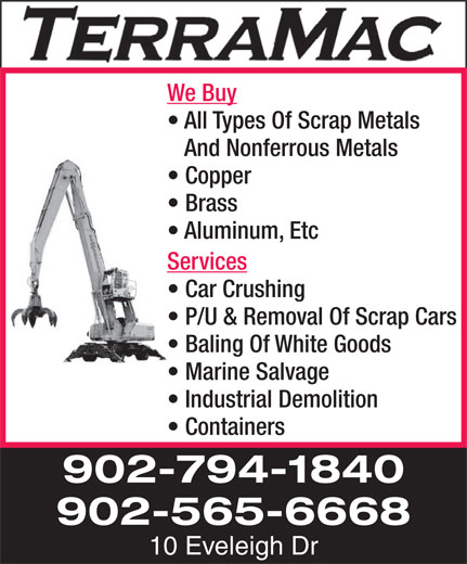 Terramac (902-794-1840) - Annonce illustrée======= - We Buy All Types Of Scrap Metals And Nonferrous Metals Copper Brass Aluminum, Etc Services Car Crushing P/U & Removal Of Scrap Cars Baling Of White Goods Marine Salvage Industrial Demolition Containers 902-794-1840 902-565-6668 10 Eveleigh Dr