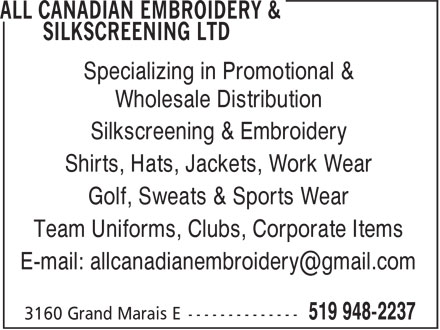 All Canadian Embroidery & Silkscreening (519-948-2237) - Display Ad - Wholesale Distribution Silkscreening & Embroidery Shirts, Hats, Jackets, Work Wear Golf, Sweats & Sports Wear Team Uniforms, Clubs, Corporate Items Specializing in Promotional &