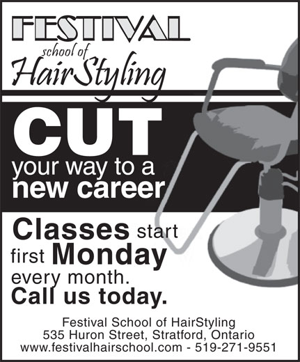 Festival School Of Hair (519-271-9551) - Display Ad - new career start Classes first Monday every month. Call us today. Festival School of HairStyling 535 Huron Street, Stratford, Ontario www.festivalhairschool.com - 519-271-9551 CUT your way to a