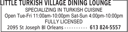 Little Turkish Village Dining Lounge (613-824-5557) - Display Ad - SPECIALIZING IN TURKISH CUISINE Open Tue-Fri 11:00am-10:00pm Sat-Sun 4:00pm-10:00pm FULLY LICENSED