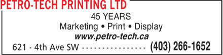 Petro-Tech Printing Ltd (403-266-1652) - Display Ad - 45 YEARS Marketing • Print • Display www.petro-tech.ca 45 YEARS Marketing • Print • Display www.petro-tech.ca